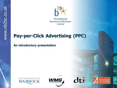 Www.nb2bc.co.uk Pay-per-Click Advertising (PPC) An introductory presentation.