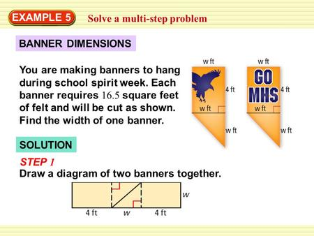 EXAMPLE 5 Solve a multi-step problem BANNER DIMENSIONS You are making banners to hang during school spirit week. Each banner requires 16.5 square feet.