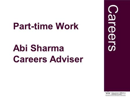 Careers Part-time Work Abi Sharma Careers Adviser.