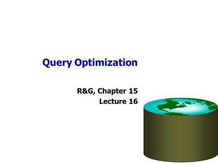 Query Optimization R&G, Chapter 15 Lecture 16. Administrivia Homework 3 available today –Written exercise; will be posted on class website –Due date: