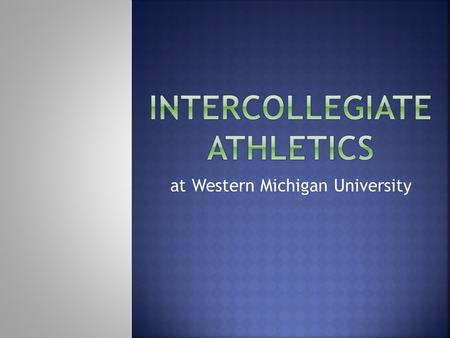 At Western Michigan University.  Legislators refer to NCAA division status when referring to the size and prestige of universities, as do students.