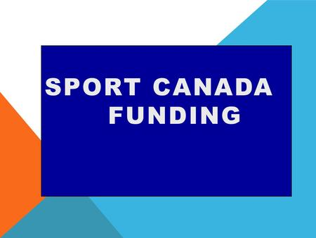 SPORT CANADA FUNDING. PURPOSE TO HELP YOU MAKE BETTER DECISIONS.