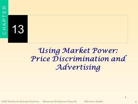1 C H A P T E R 13 1 © 2001 Prentice Hall Business PublishingEconomics: Principles and Tools, 2/eO'Sullivan & Sheffrin Using Market Power: Price Discrimination.