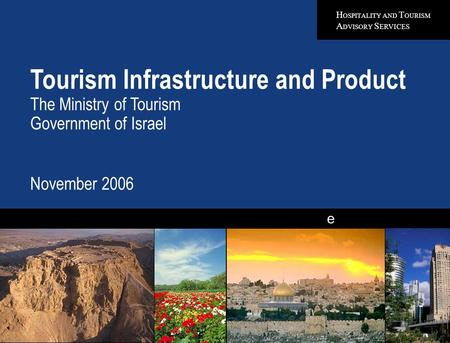 H OSPITALITY AND T OURISM A DVISORY S ERVICES e Tourism Infrastructure and Product The Ministry of Tourism Government of Israel November 2006 Quality in.