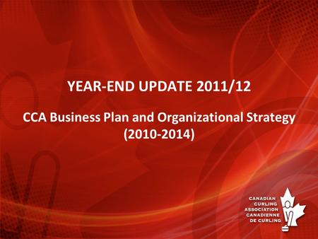 YEAR-END UPDATE 2011/12 CCA Business Plan and Organizational Strategy (2010-2014)