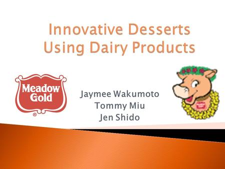 Jaymee Wakumoto Tommy Miu Jen Shido.  Calcium Requirements, Osteoporosis & Skim Milk  Calcium content in foods, calcium fortification, yogurt & sour.
