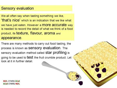 Sensory evaluation We all often say when tasting something we like, 'that's nice' which is an indication that we like what we have just eaten. However.