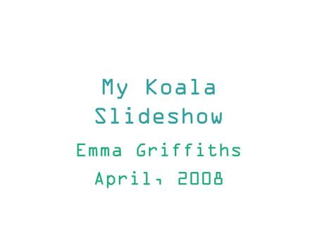 "My Koala Slideshow Emma Griffiths April, 2008. Features of Informational Text My book ""Koalas"" had these features: Italics Graphic features Sketch Maps."