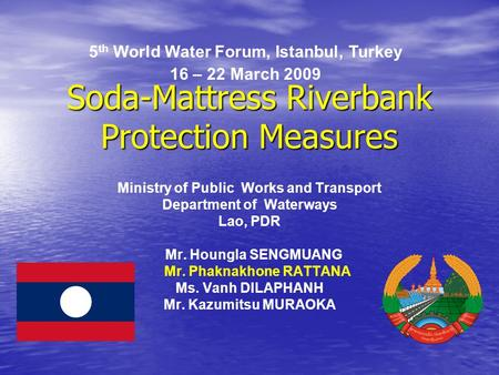 Soda-Mattress Riverbank Protection Measures Ministry of Public Works and Transport Department of Waterways Lao, PDR Mr. Houngla SENGMUANG Mr. Phaknakhone.