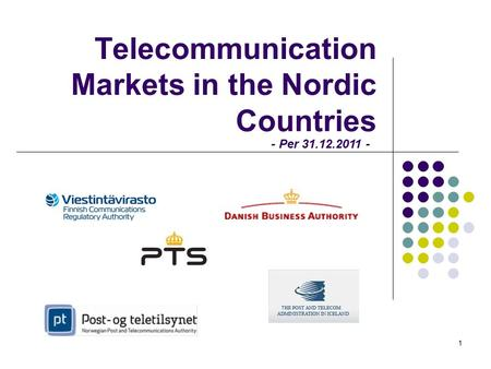 Telecommunication Markets in the Nordic Countries 1 - Per 31.12.2011 -