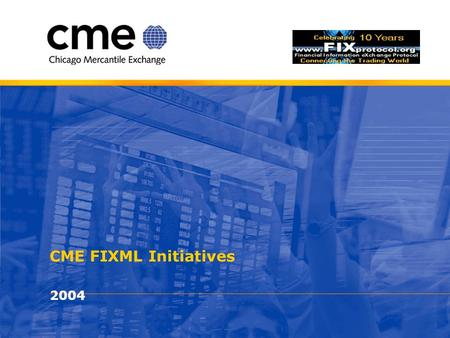 CME FIXML Initiatives 2004. © Chicago Mercantile Exchange Inc. All rights reserved. 2 CME FIXML Projects 2004  FIXML 4.4 Positions Services API (Currently.
