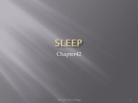 Chapter42 1NRS_105/320_Collings.  Sleep contributes to healing & tissue repair  Human Growth Hormone released  Protein synthesis, cell division  Brain.