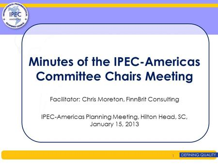 Minutes of the IPEC-Americas Committee Chairs Meeting Facilitator: Chris Moreton, FinnBrit Consulting IPEC-Americas Planning Meeting, Hilton Head, SC,