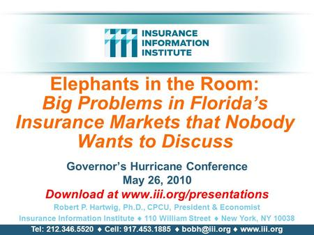 Elephants in the Room: Big Problems in Florida's Insurance Markets that Nobody Wants to Discuss Governor's Hurricane Conference May 26, 2010 Download at.
