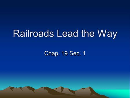 Railroads Lead the Way Chap. 19 Sec. 1. Railroad Barons Railroad system expanded after the completion of the Transcontinental railroad. Smaller companies.