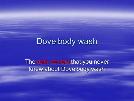Dove body wash The dark secrets that you never knew about Dove body wash.