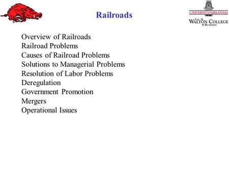 Railroads Overview of Railroads Railroad Problems Causes of Railroad Problems Solutions to Managerial Problems Resolution of Labor Problems Deregulation.