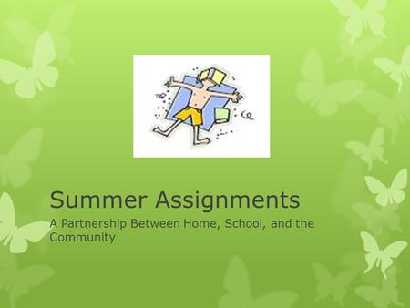 Summer Assignments A Partnership Between Home, School, and the Community.