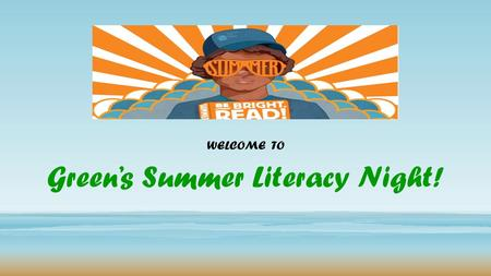 Green's Summer Literacy Night! WELCOME TO. Why Read in the Summer? The single summer activity most strongly and consistently related to summer learning.