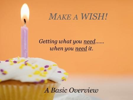 ©2009 - ESC Region 2 M AKE A WISH! Getting what you need…… when you need it. A Basic Overview.