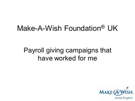 Make-A-Wish Foundation ® UK Payroll giving campaigns that have worked for me.