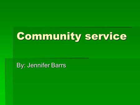 Community service By: Jennifer Barrs. Make a Wish foundation  I have done many fundraisers and have sold many tickets for underprivileged kids.  Working.