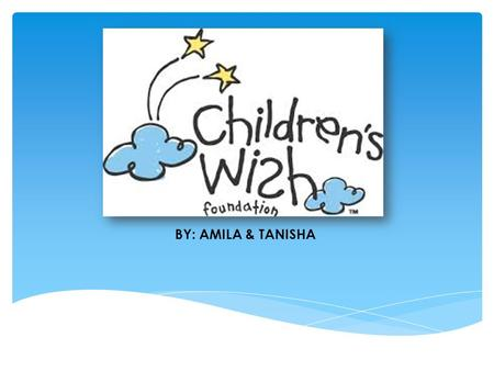 BY: AMILA & TANISHA.  The children's wish foundation, began in 1994 by a volunteer named Laura Cole  There are only 5 paid staff members who work with.