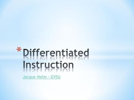 Jacque Melin - GVSU. Differentiation is a set of instructional strategies. Reality: Differentiation is a philosophy—a way of thinking (MINDSET) about.