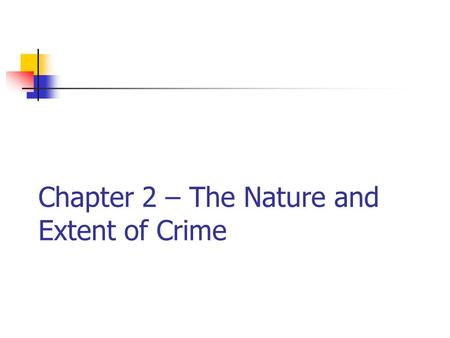 Chapter 2 – The Nature and Extent of Crime. Crime Patterns and Trends Want to know How much crime is there? Is it increasing or decreasing? Who commits.