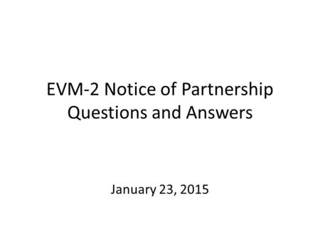 EVM-2 Notice of Partnership Questions and Answers January 23, 2015.