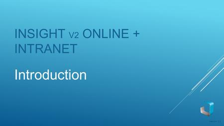 INSIGHT V2 ONLINE + INTRANET Introduction Version 2.1.
