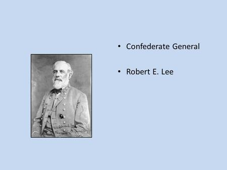 Confederate General Robert E. Lee. Confederate General Stonewall Jackson.