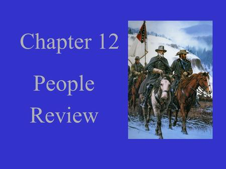 Chapter 12 People Review. Commander of Union forces who had a reputation for hesitating before making battle decisions., crossed the Ohio River with 20,000.
