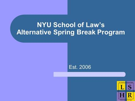 NYU School of Law's Alternative Spring Break Program Est. 2006.