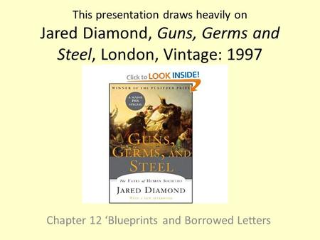 This presentation draws heavily on Jared Diamond, Guns, Germs and Steel, London, Vintage: 1997 Chapter 12 'Blueprints and Borrowed Letters.