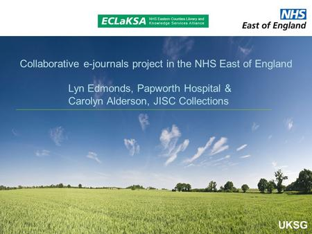 UKSG Lyn Edmonds, Papworth Hospital & Carolyn Alderson, JISC Collections Collaborative e-journals project in the NHS East of England.