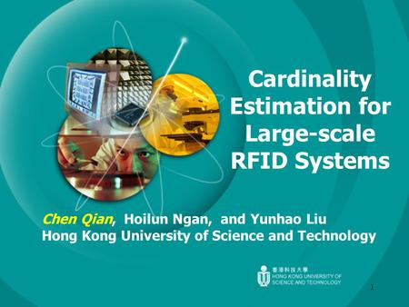 1 Cardinality Estimation for Large-scale RFID Systems Chen Qian, Hoilun Ngan, and Yunhao Liu Hong Kong University of Science and Technology.