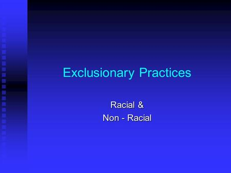 Exclusionary Practices Racial & Non - Racial. Overview Land regulatory practices are presumed to be rationally related to a legitimate community need.