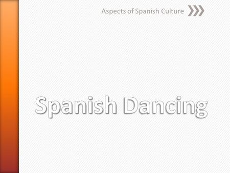Aspects of Spanish Culture. » To inspire students to explore different aspects of Spanish culture for their own research and presentations » To learn.