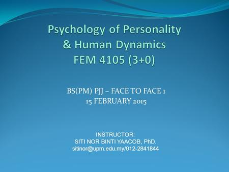 BS(PM) PJJ – FACE TO FACE 1 15 FEBRUARY 2015 INSTRUCTOR: SITI NOR BINTI YAACOB, PhD.