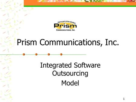 1 Prism Communications, Inc. Integrated Software Outsourcing Model.