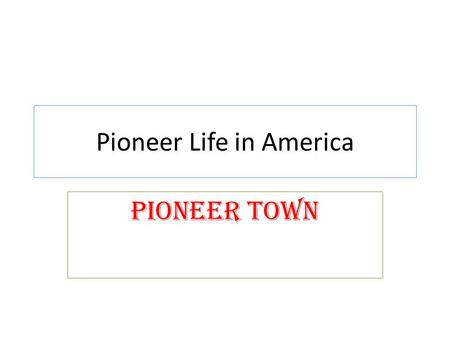 Pioneer Life in America Pioneer Town. Towns Then…. Pioneer Town Then…. Modern town.