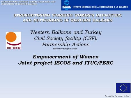 STRENGHTENING WORKING WOMEN'S CAPACITIES AND NETWORKING IN WESTERN BALKANS Western Balkans and Turkey Civil Society facility (CSF): Partnership Actions.