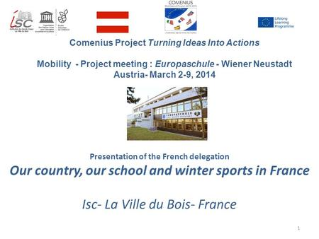 Presentation of the French delegation Our country, our school and winter sports in France Isc- La Ville du Bois- France Comenius Project Turning Ideas.
