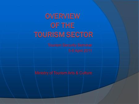 Tourism Security Seminar 5-6 April 2011 Ministry of Tourism Arts & Culture.