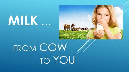 Milk … From Cow to You.