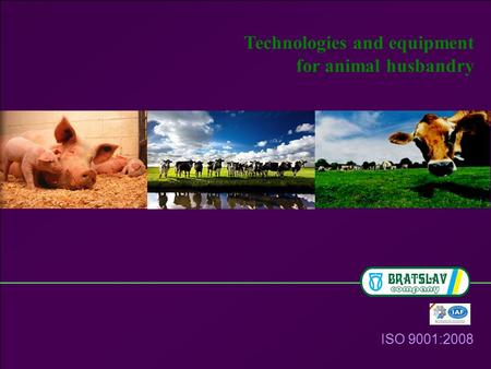 Technologies and equipment for animal husbandry ISO 9001:2008.
