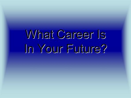 What Career Is In Your Future?. Want to work with the…