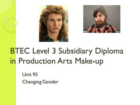 BTEC Level 3 Subsidiary Diploma in Production Arts Make-up Unit 95 Changing Gender.