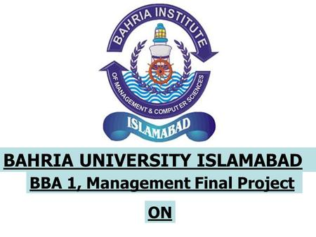 BAHRIA UNIVERSITY ISLAMABAD BBA 1, <strong>Management</strong> Final <strong>Project</strong> ON.